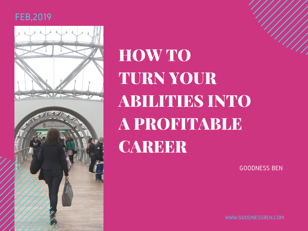 HOW TO TURN YOUR ABILITIES INTO A PROFITABLE CAREER